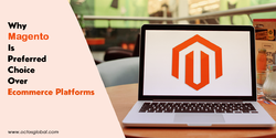Why Magento Is Preferred Choice Over Ecommerce Platforms