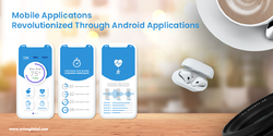 Mobile Applications Revolutionized Through Android Applications