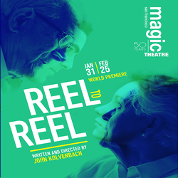 Reel to Reel - A Magic Theatre Production
