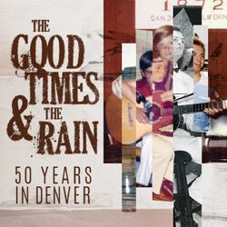 The Good Times & The Rain: 50 Years in Denver